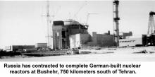 Russia has contracted to complete German-built nuclear reactors at Bushehr